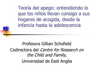 Profesora Gillian Schofield Codirectora del  Centre for Research on the Child and Family ,