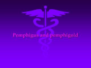 Pemphigus and pemphigoid