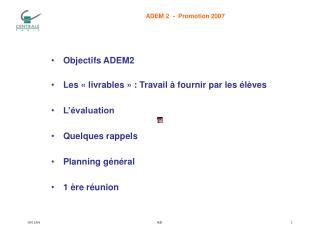 Objectifs ADEM2 Les « livrables » : Travail à fournir par les élèves L'évaluation Quelques rappels