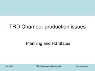 TRD Chamber production issues