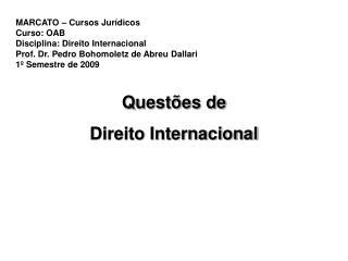 MARCATO � Cursos Jur�dicos Curso: OAB Disciplina: Direito Internacional