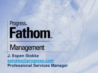 J. Espen Stokke estokke@progress Professional Services Manager