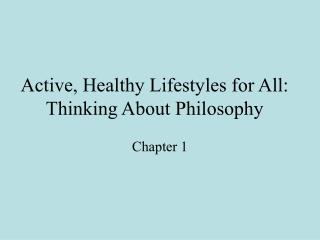 Active, Healthy Lifestyles for All: Thinking About Philosophy