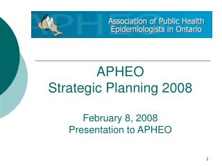 APHEO  Strategic Planning 2008 February 8, 2008 Presentation to APHEO