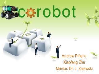 Andrew  Piñeiro Xiaofeng  Zhu Mentor: Dr. J.  Zalewski