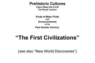 Prehistoric Cultures Class Slides Set # 01B Tim Roufs' section