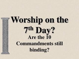 Worship on the 7 th  Day?