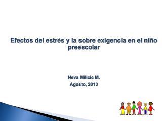 Efectos del estrés y la sobre exigencia en el niño preescolar Neva Milicic M. Agosto, 2013