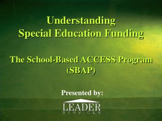 Understanding  Special Education Funding The School-Based ACCESS Program (SBAP)