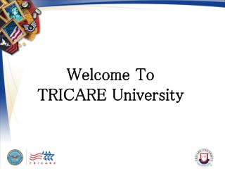 Welcome To                                         TRICARE University