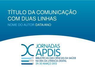 TÍTULO DA COMUNICAÇÃO COM DUAS LINHAS NOME DO AUTOR  DATA/ANO