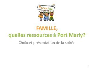 FAMILLE, quelles ressources � Port Marly?