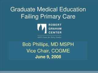 Graduate Medical Education  Failing Primary Care