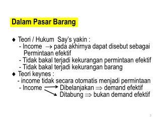  Teori  /  Hukum  Say's yakin :      - Income    pada akhirnya dapat disebut sebagai