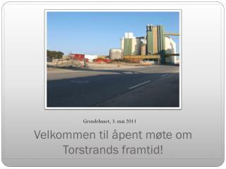 Velkommen til åpent møte om Torstrands framtid!