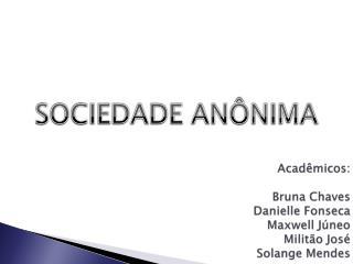 Acadêmicos: Bruna Chaves Danielle Fonseca Maxwell  Júneo Militão José Solange Mendes