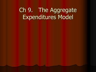 Ch 9.	The Aggregate Expenditures Model