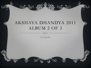 Akshaya Dhandya  2011 Album 2 of 3