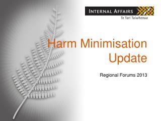 Harm Minimisation Update