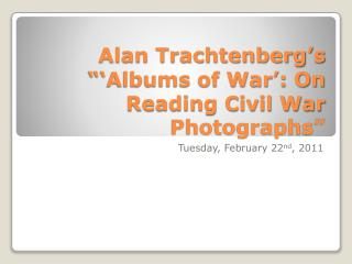 "Alan Trachtenberg's ""'Albums of War': On Reading Civil War Photographs"""