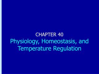 CHAPTER 40 Physiology, Homeostasis, and Temperature Regulation