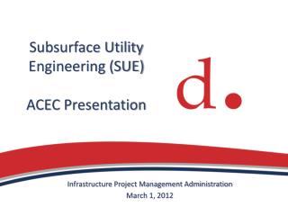 Subsurface Utility Engineering (SUE) ACEC Presentation