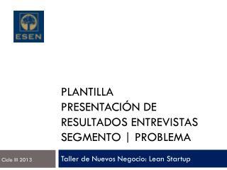 Plantilla presentación de resultados entrevistas segmento | Problema