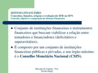 SISTEMA FINANCEIRO Atual Estrutura do Sistema Financeiro Brasileiro (segundo Assaf Neto)