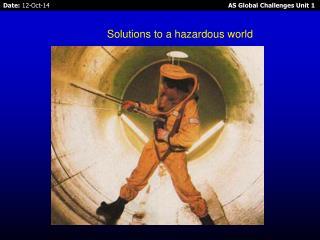 Solutions to a hazardous world