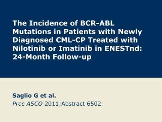 Saglio G et al. Proc ASCO  2011;Abstract 6502.