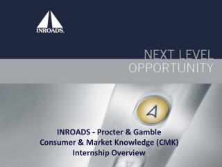 INROADS - Procter & Gamble Consumer & Market Knowledge (CMK) Internship Overview