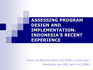 ASSESSING PROGRAM DESIGN AND IMPLEMENTATION: INDONESIA'S RECENT EXPERIENCE