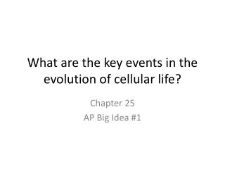 What are the key events in the evolution of cellular life?