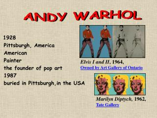 1928  Pittsburgh, America  American  Painter  the founder of pop art  1987