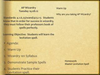 Agenda:   Warm Up Wizardry 101 Syllabus Demonstrate Sample Spells