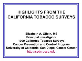 HIGHLIGHTS FROM THE  CALIFORNIA TOBACCO SURVEYS Elizabeth A. Gilpin, MS Principal Investigator