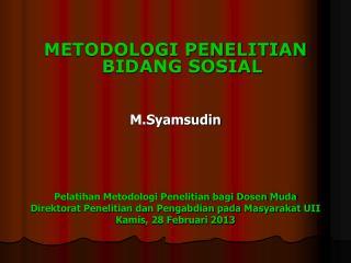 METODOLOGI PENELITIAN BIDANG SOSIAL  M.Syamsudin Pelatihan Metodologi Penelitian bagi Dosen Muda