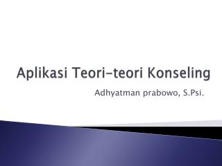 Aplikasi Teori-teori Konseling