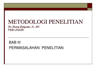 METODOLOGI PENELITIAN Dr. Denny Ardyanto, Ir. MS FKM UNAIR