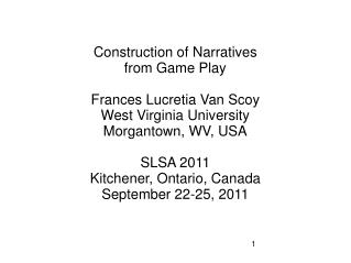 Construction of Narratives from Game Play Frances Lucretia Van Scoy West Virginia University