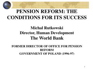 PENSION REFORM: THE CONDITIONS FOR ITS SUCCESS Michal Rutkowski Director, Human Development