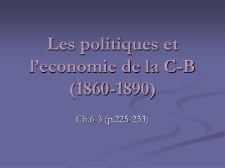 Les politiques et l'economie de la C-B (1860-1890)