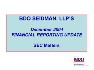BDO SEIDMAN, LLP'S December 2004  FINANCIAL REPORTING UPDATE SEC Matters