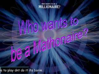 Who wants to  be a Mathonaire?