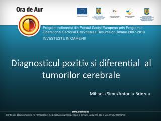 Diagnosticul pozitiv si diferential   al   tumorilor cerebrale