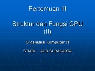 Pertemuan III Struktur dan Fungsi CPU (II)