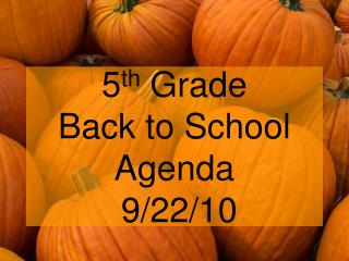 5 th  Grade Back to School Agenda  9/22/10