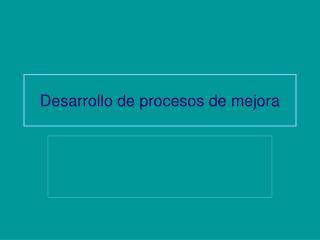 Desarrollo de procesos de mejora