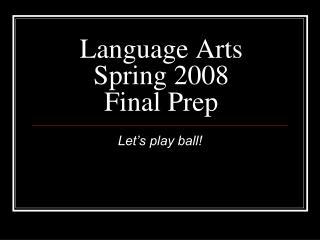 Language Arts Spring 2008 Final Prep