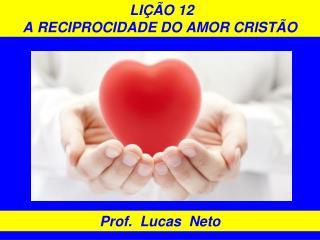 LIÇÃO 12   A RECIPROCIDADE DO AMOR CRISTÃO